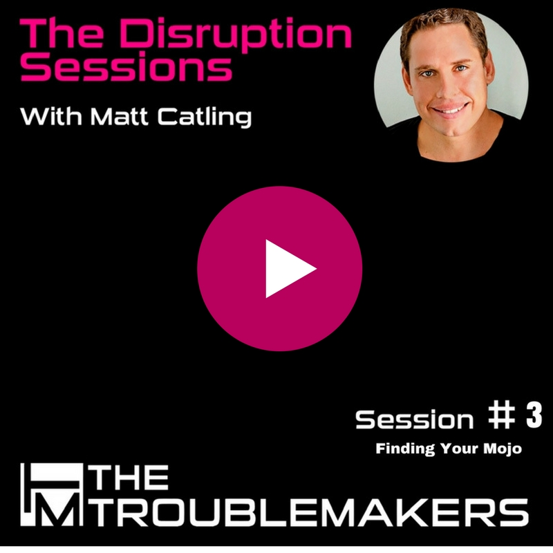 The Disruption Sessions - Session 3 - Finding Your Mojo